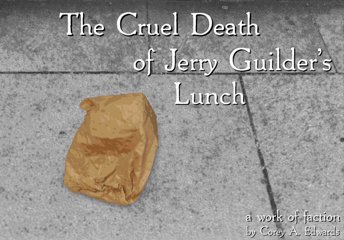 The Cruel Death of Jerry Guilder's Lunch